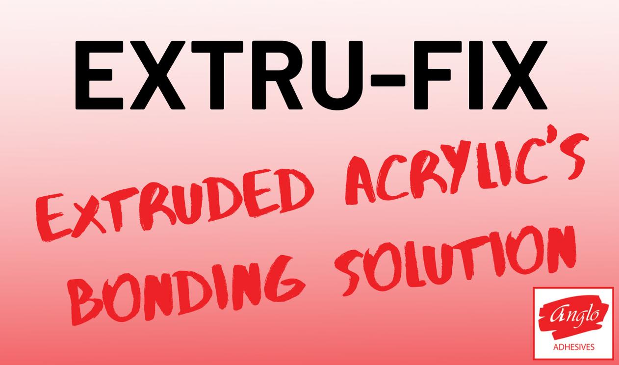 Extru-Fix - Extruded Acrylic's Bonding Solution